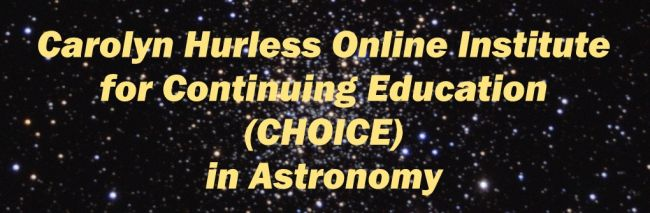 Carolyn Hurless Online Instititue for Continuing Education (CHOICE) in Astronomy